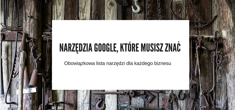 narzędzia google, które musisz znać