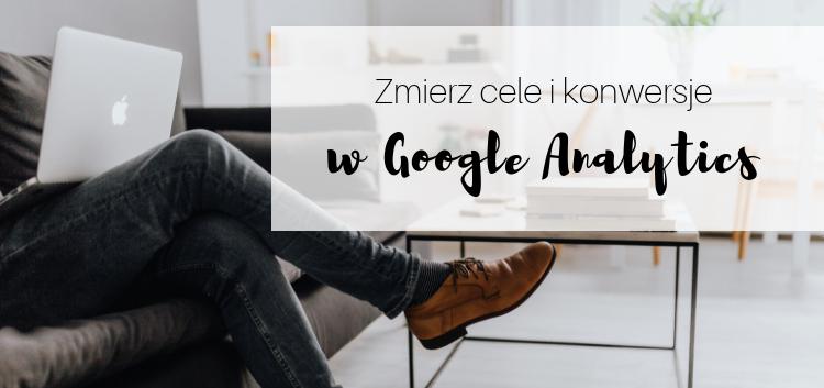 konwersje i cele biznesowe w google analytics